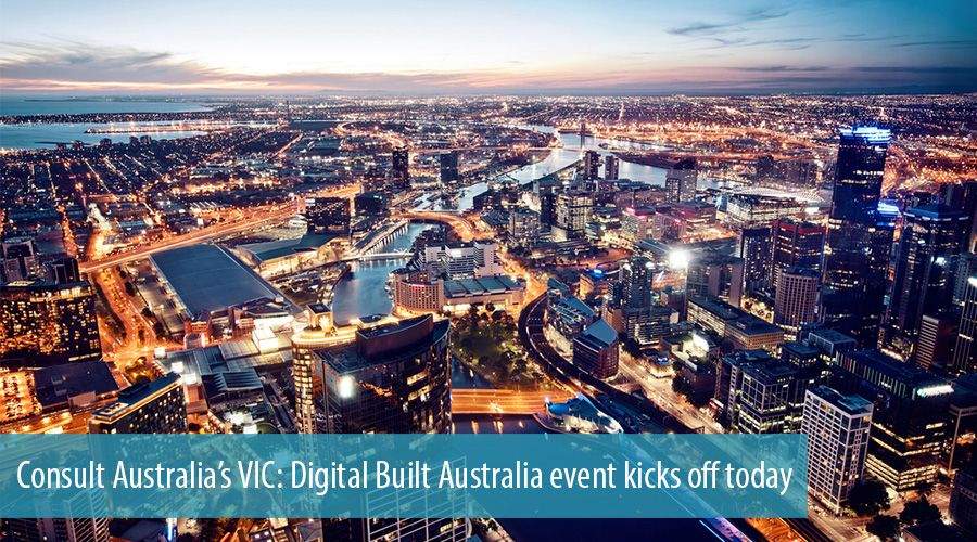 Consult Australia's VIC: Digital Built Australia event kicks off today
