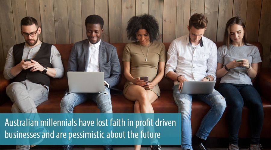 Australian millennials have lost faith in profit driven businesses and are pessimistic about the future