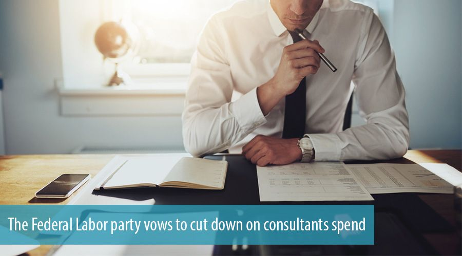 The Federal Labor party vows to cut down on consultants spend