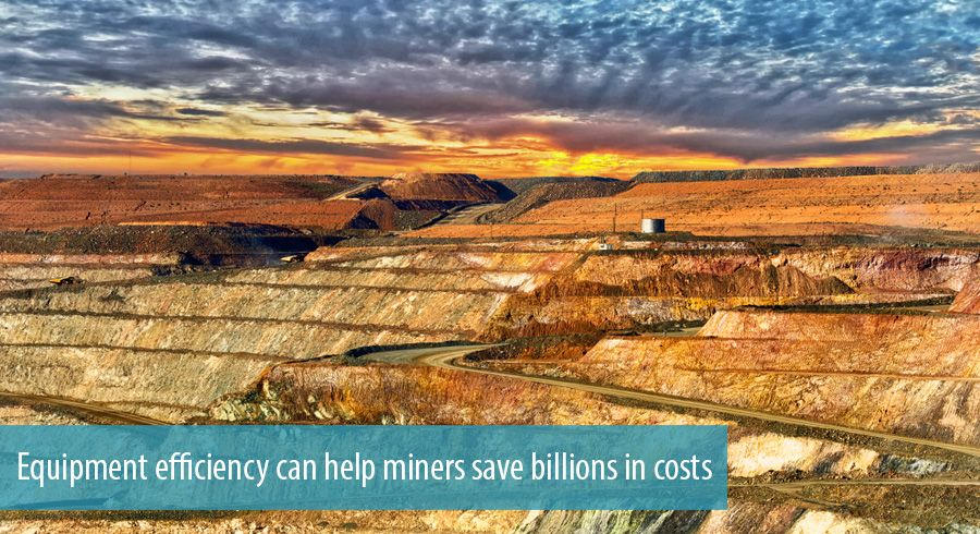 Equipment efficiency can help miners save billions in costs