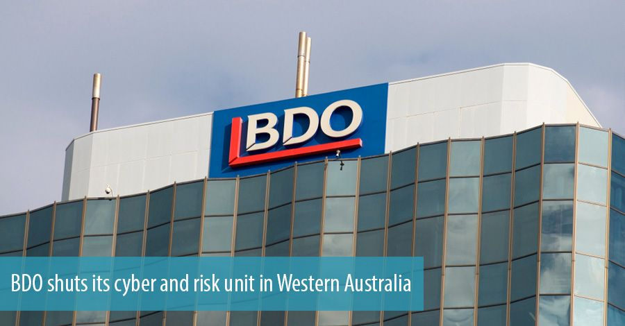 BDO shuts its cyber and risk unit in Western Australia