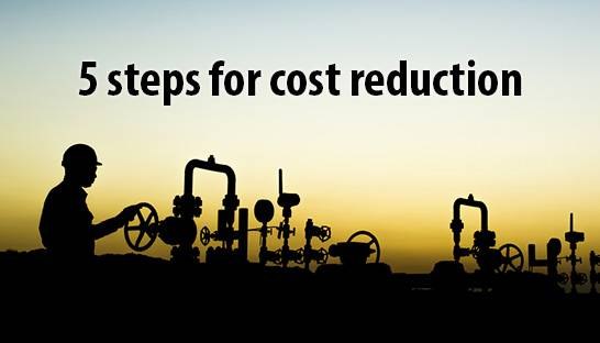 Five steps for cost reduction in the oil & gas industry