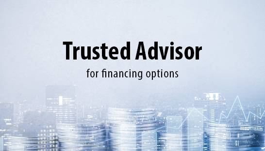 A trusted advisor can help explore all financing options