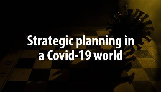 Why rapid strategic planning is vital in a Covid-19 world